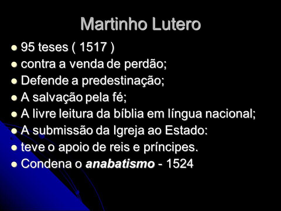 Martinho Lutero 95 teses ( 1517 ) 95 teses ( 1517 ) contra a venda de perdão; contra a venda de perdão; Defende a predestinação; Defende a predestinaç