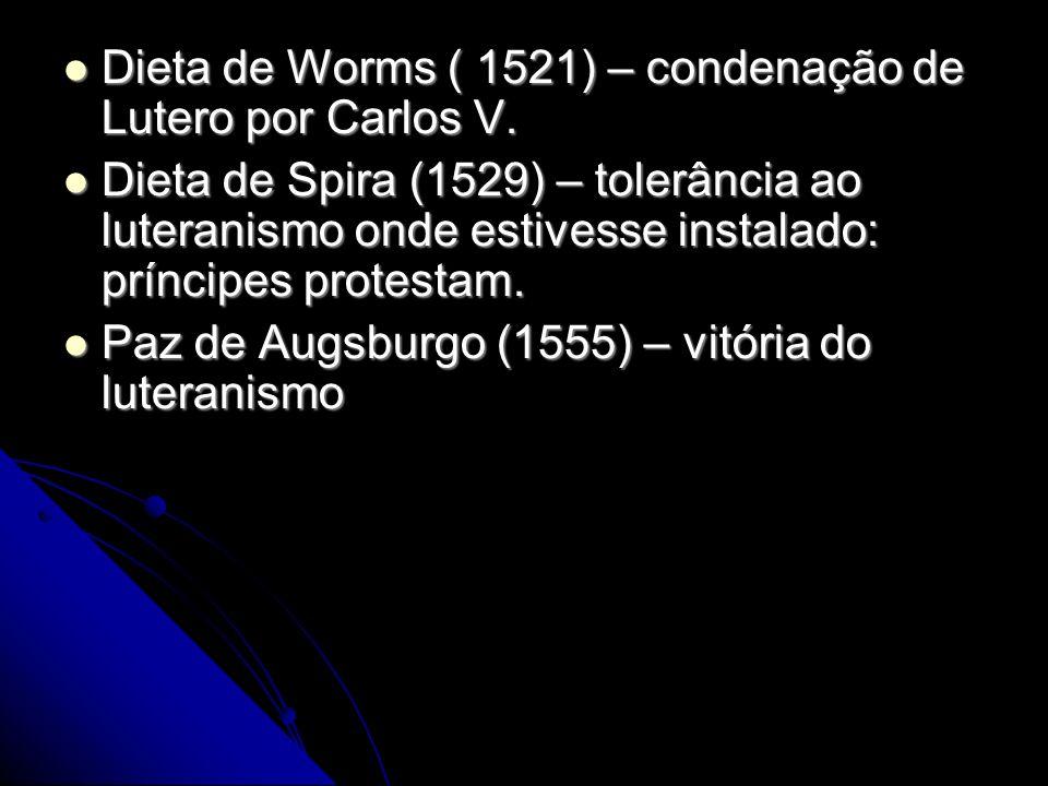 Dieta de Worms ( 1521) – condenação de Lutero por Carlos V. Dieta de Worms ( 1521) – condenação de Lutero por Carlos V. Dieta de Spira (1529) – tolerâ