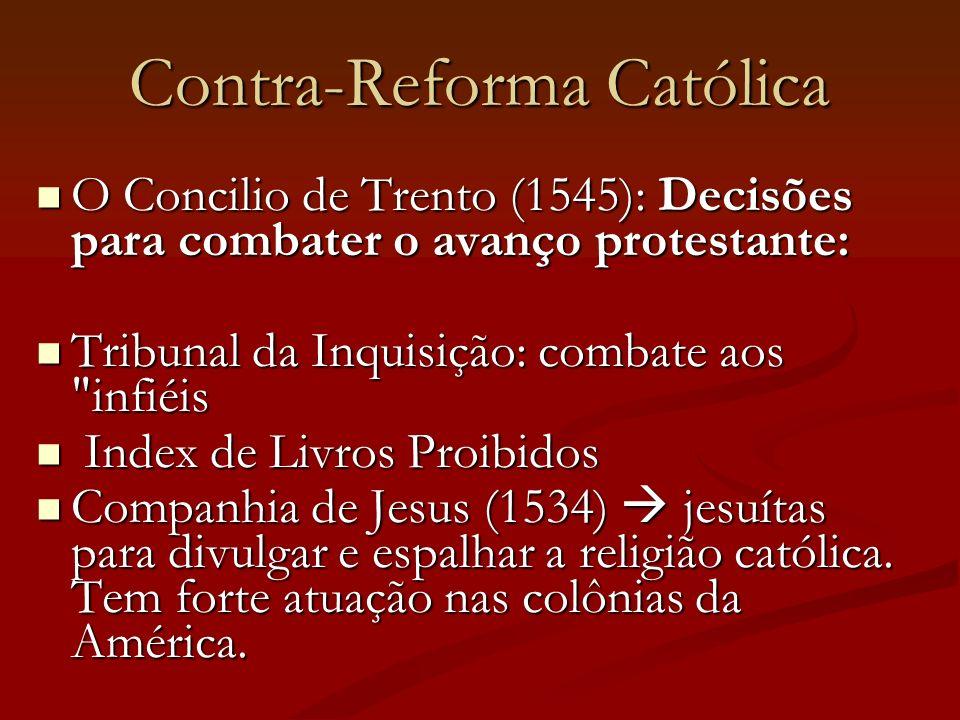 Contra-Reforma Católica O Concilio de Trento (1545): Decisões para combater o avanço protestante: O Concilio de Trento (1545): Decisões para combater