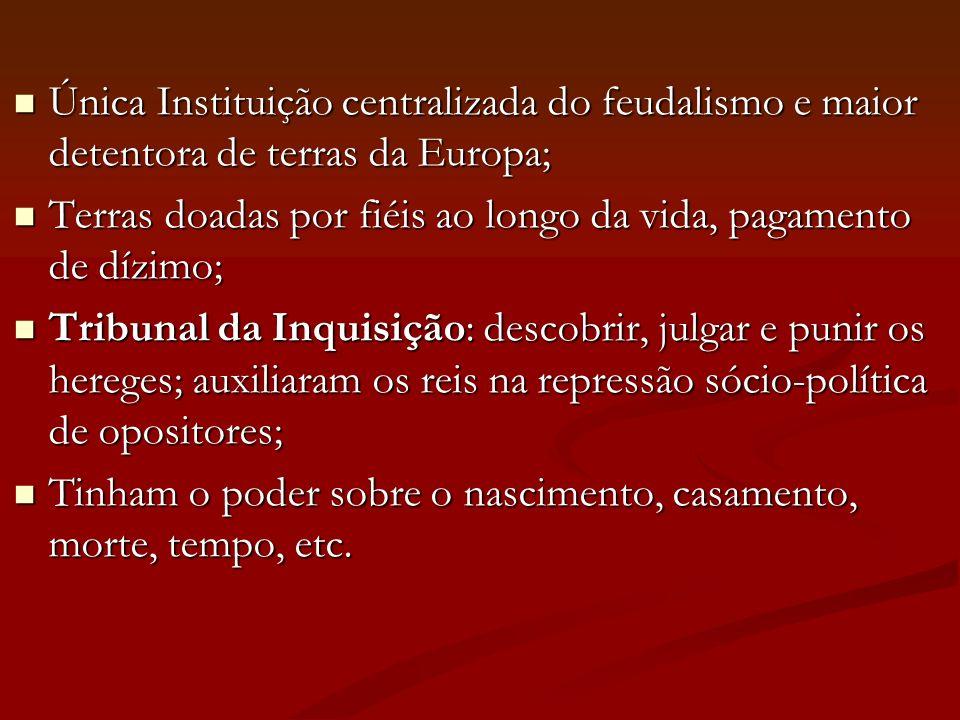 Única Instituição centralizada do feudalismo e maior detentora de terras da Europa; Única Instituição centralizada do feudalismo e maior detentora de