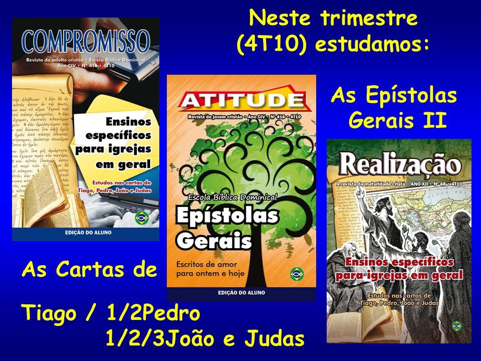 Neste trimestre (4T10) estudamos: As Epístolas Gerais II As Cartas de Tiago / 1/2Pedro 1/2/3João e Judas