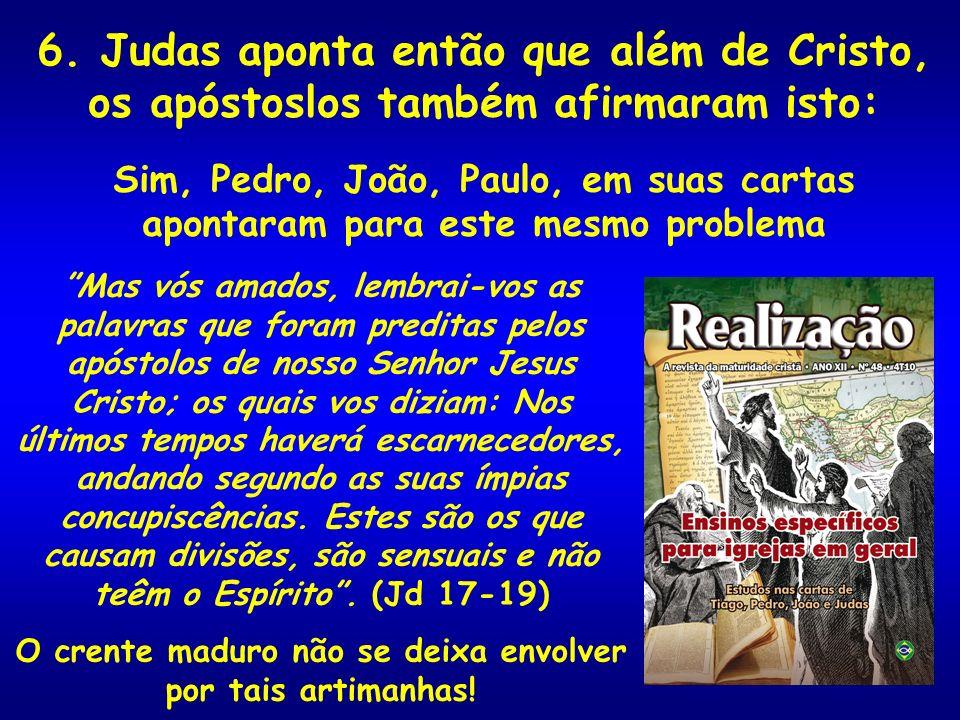 6. Judas aponta então que além de Cristo, os apóstoslos também afirmaram isto: Sim, Pedro, João, Paulo, em suas cartas apontaram para este mesmo probl