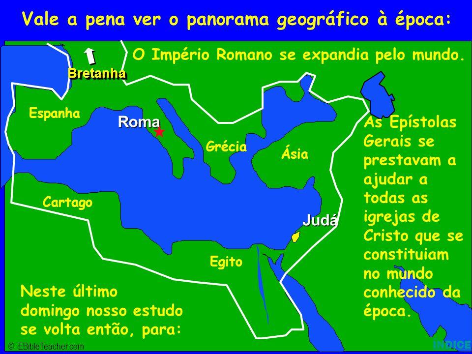 Click to add title Click to add textClick to add text Israel © EBibleTeacher.com Roma Judá BretanhaBretanha Roman Empire ÍNDICE Vale a pena ver o pano