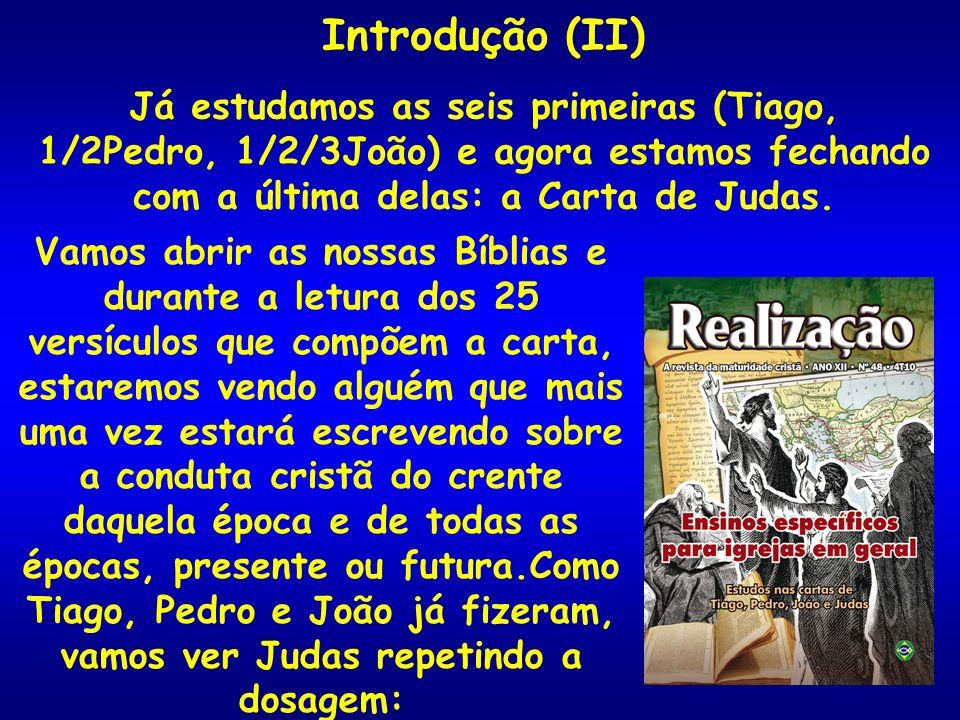 Introdução (II) Já estudamos as seis primeiras (Tiago, 1/2Pedro, 1/2/3João) e agora estamos fechando com a última delas: a Carta de Judas. Vamos abrir