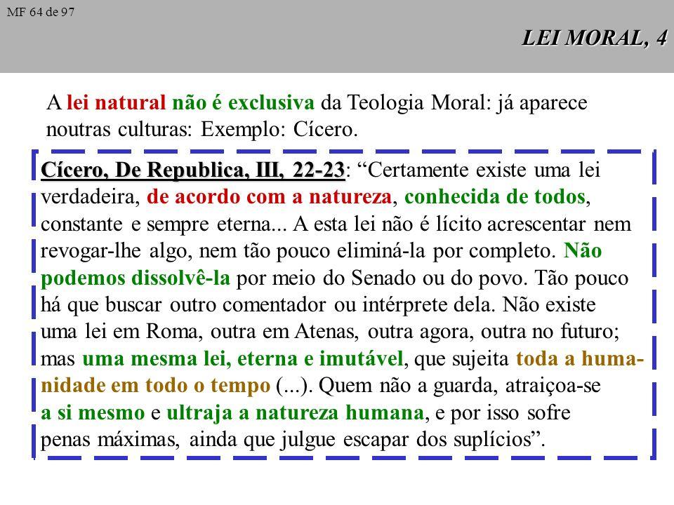 LEI MORAL, 3 Lei natural: é a participação da lei eterna na criatura racional. É a lei própria do ser humano. Não é a lei física dos minerais nem a le