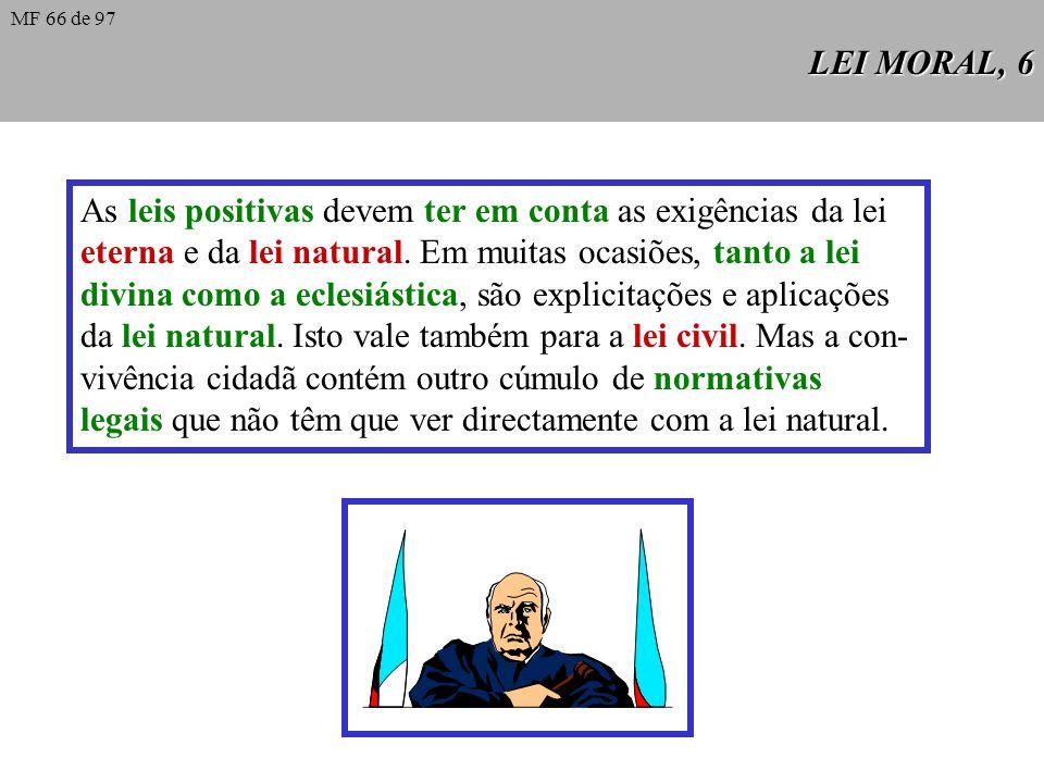 LEI MORAL, 5 A lei positiva é a que é promulgada por um legislador concreto que goza de autoridade para legislar. Pode ser divina ou humana, e a human