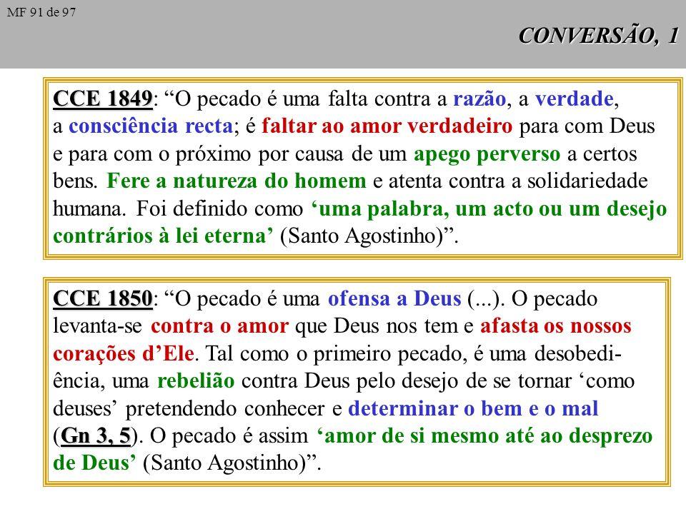 CONVERSÃO, 1 CCE 1849 CCE 1849: O pecado é uma falta contra a razão, a verdade, a consciência recta; é faltar ao amor verdadeiro para com Deus e para com o próximo por causa de um apego perverso a certos bens.