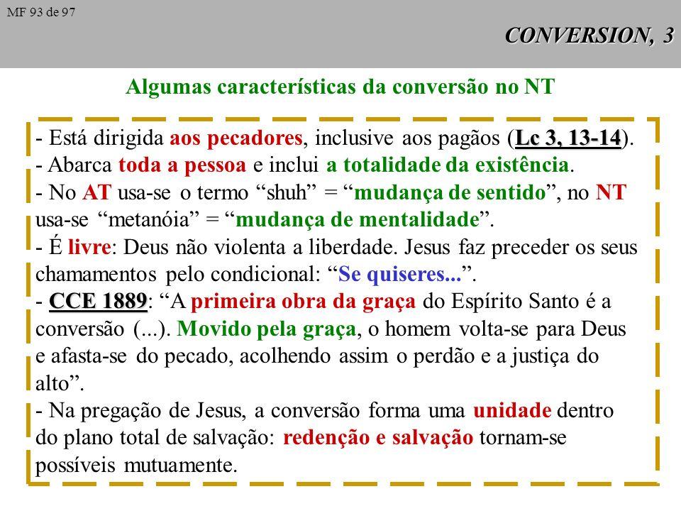 CONVERSION, 3 Algumas características da conversão no NT Lc 3, 13-14 - Está dirigida aos pecadores, inclusive aos pagãos (Lc 3, 13-14).