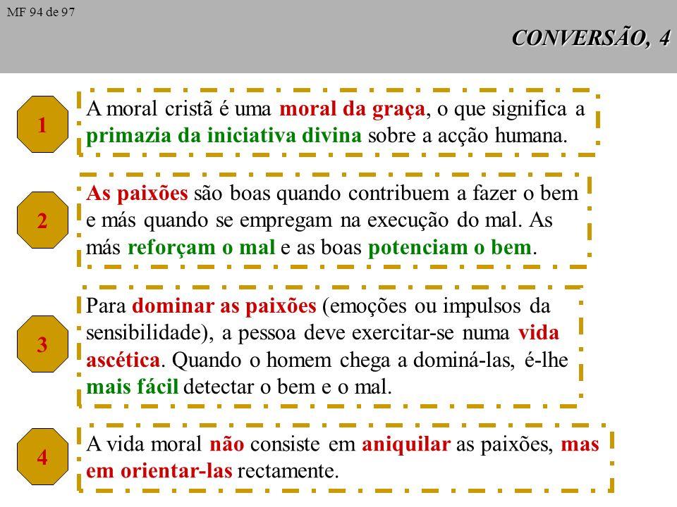 CONVERSÃO, 4 1 A moral cristã é uma moral da graça, o que significa a primazia da iniciativa divina sobre a acção humana.