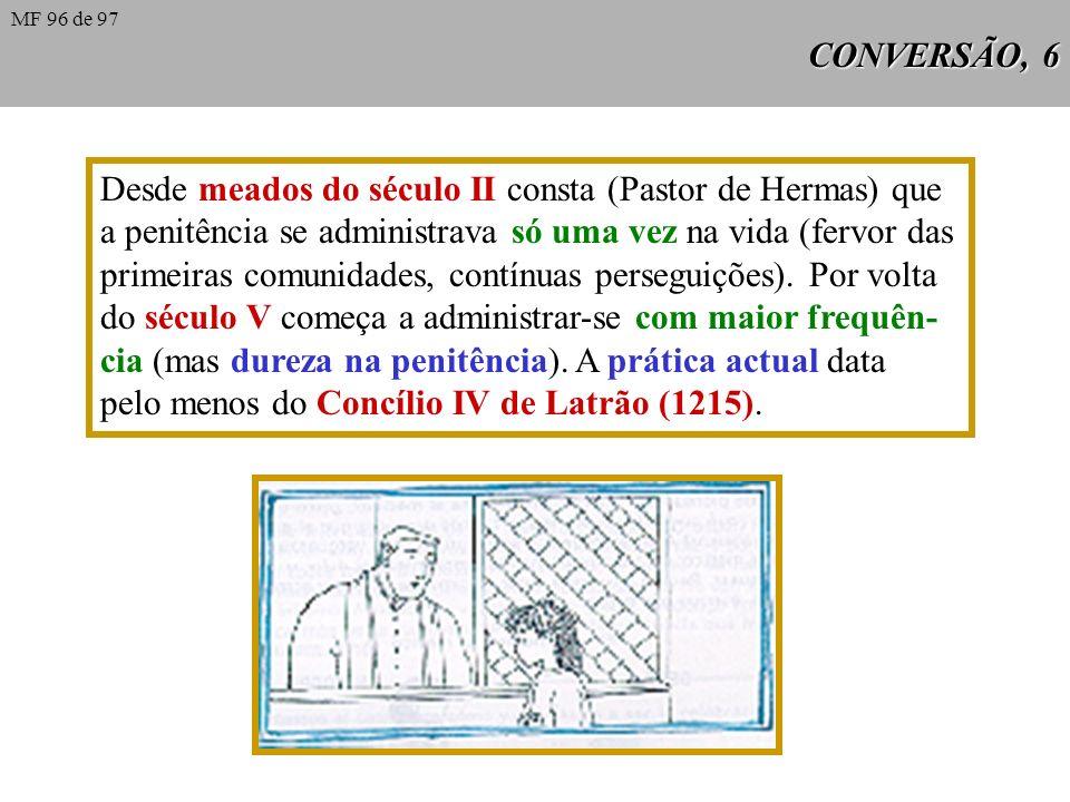 CONVERSÃO, 6 Desde meados do século II consta (Pastor de Hermas) que a penitência se administrava só uma vez na vida (fervor das primeiras comunidades, contínuas perseguições).