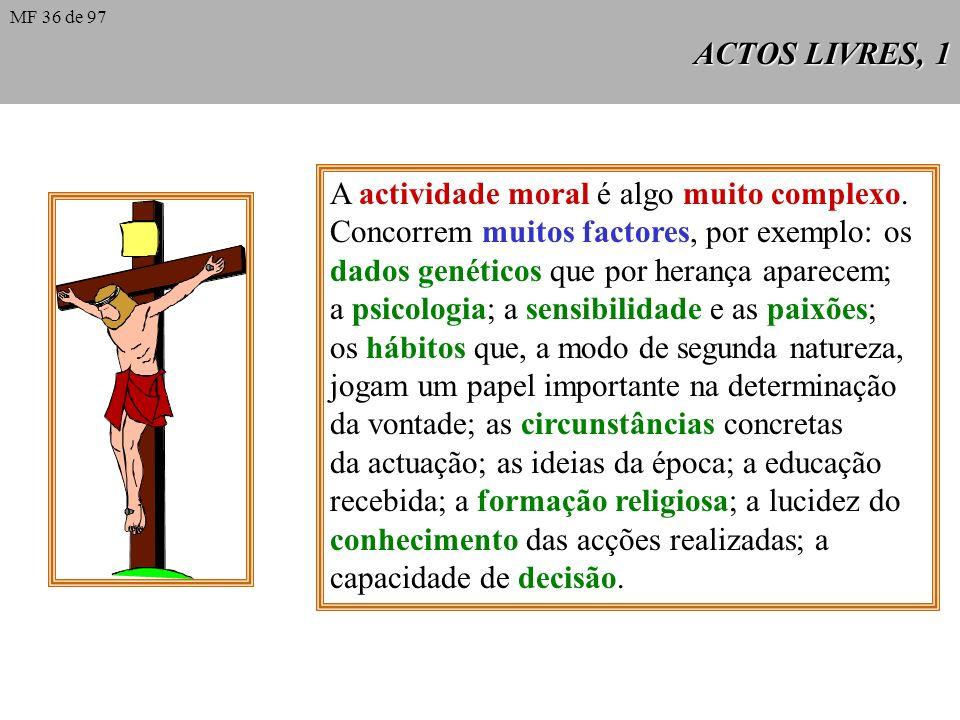 ACTOS LIVRES, 1 A actividade moral é algo muito complexo.