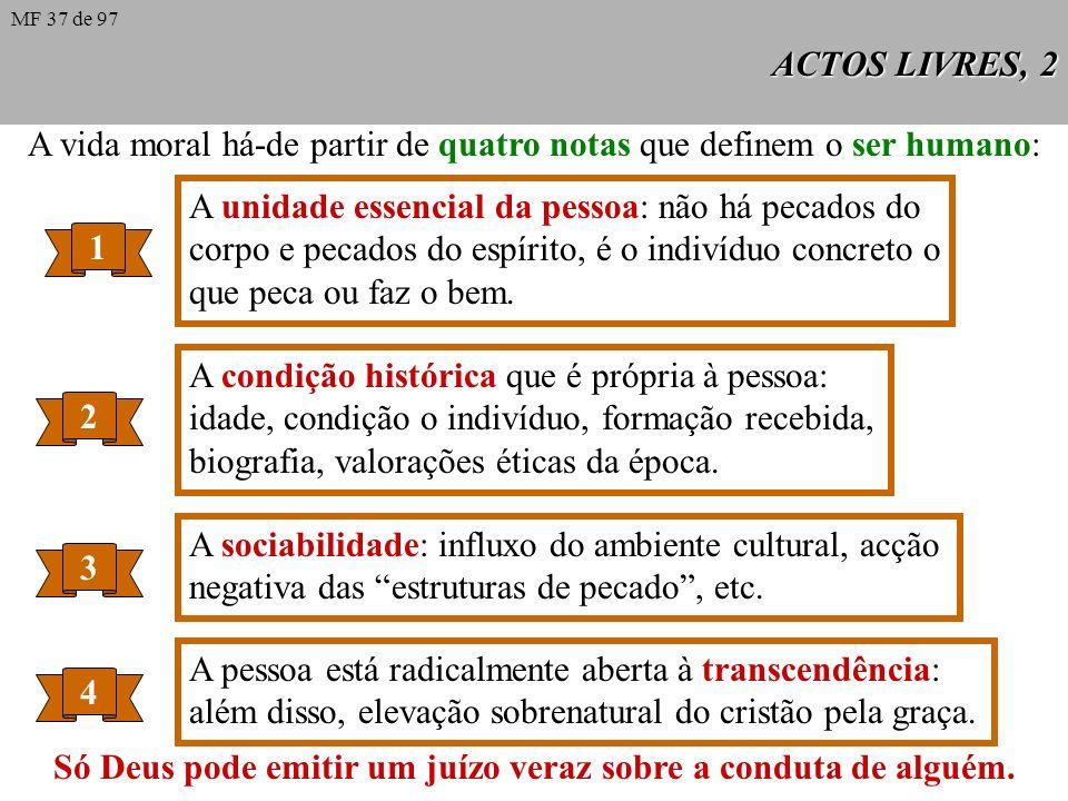 ACTOS LIVRES, 12 a b Objectivismo ético: faz depender só do objecto a mo- ralidade da acção => A moralidade do acto humano depende sobretudo e fundamentalmente do objecto eleito racionalmente pela vontade deliberada.