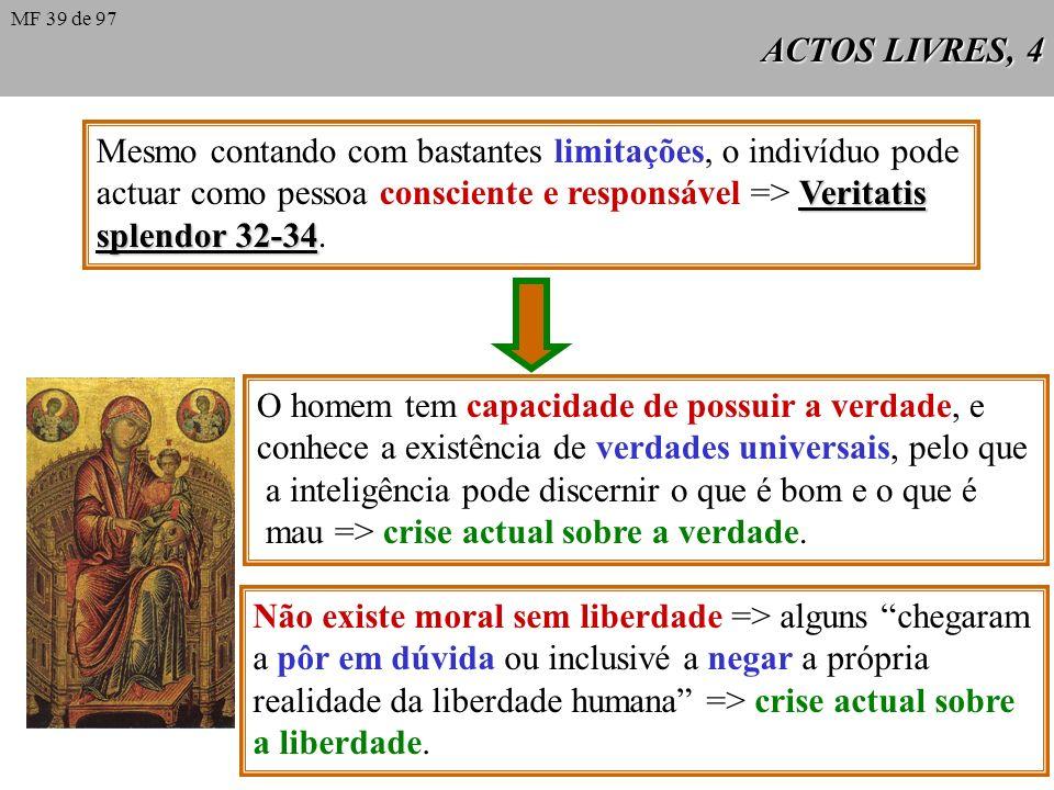 ACTOS LIVRES, 4 Mesmo contando com bastantes limitações, o indivíduo pode Veritatis actuar como pessoa consciente e responsável => Veritatis splendor 32-34 splendor 32-34.