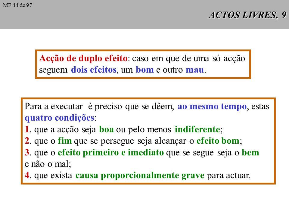 ACTOS LIVRES, 9 Acção de duplo efeito: caso em que de uma só acção seguem dois efeitos, um bom e outro mau.