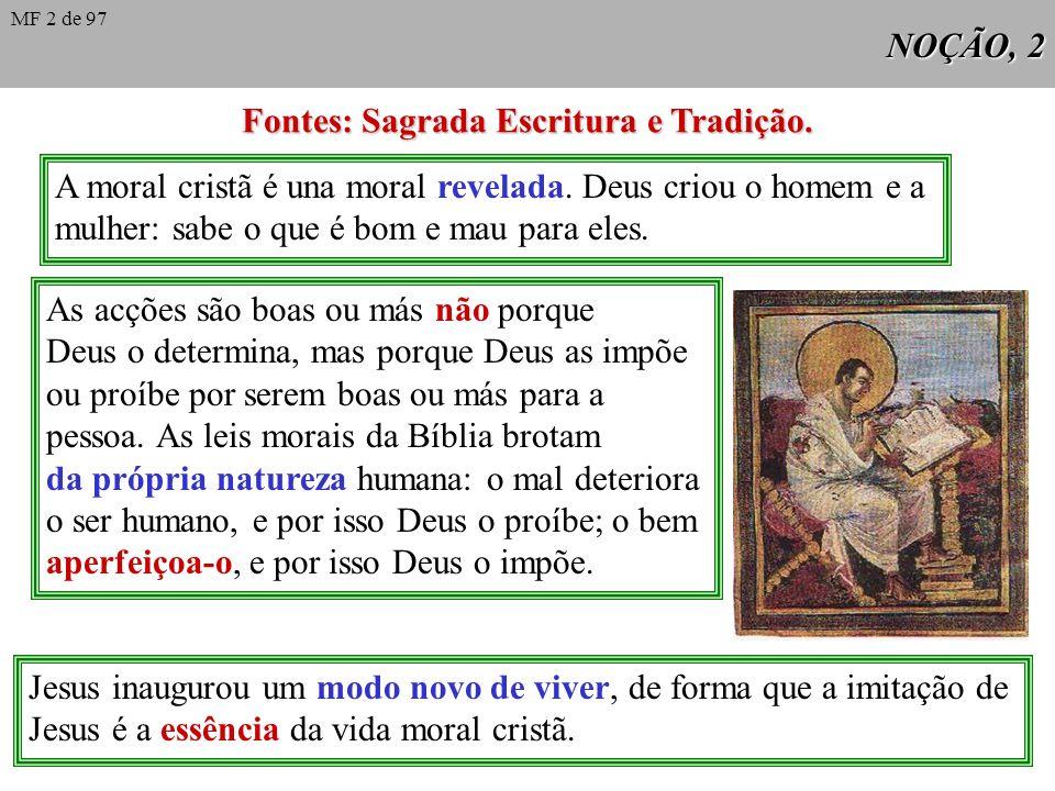 NOÇÃO, 2 Fontes: Sagrada Escritura e Tradição.A moral cristã é una moral revelada.