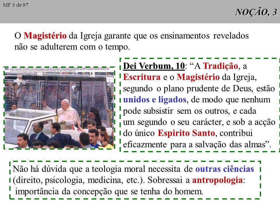 NOÇÃO, 3 Magistério O Magistério da Igreja garante que os ensinamentos revelados não se adulterem com o tempo.