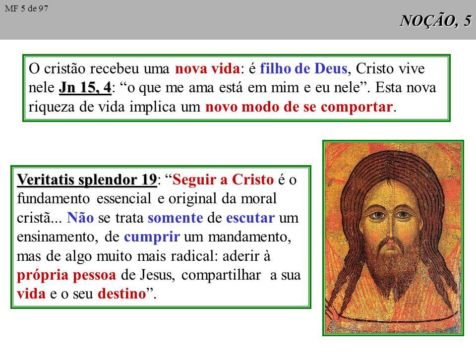 NOÇÃO, 5 O cristão recebeu uma nova vida: é filho de Deus, Cristo vive Jn 15, 4 nele Jn 15, 4: o que me ama está em mim e eu nele.