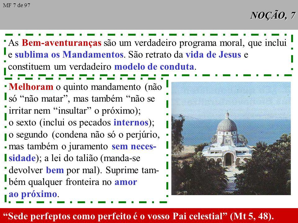 NOÇÃO, 7 As Bem-aventuranças são um verdadeiro programa moral, que inclui e sublima os Mandamentos.