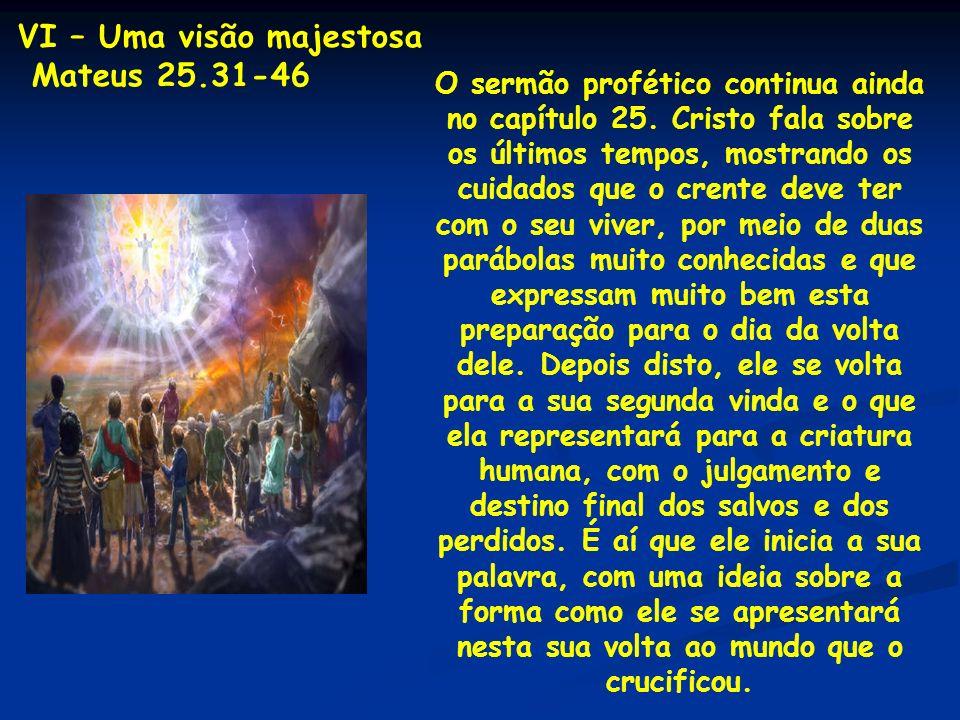 O sermão profético continua ainda no capítulo 25. Cristo fala sobre os últimos tempos, mostrando os cuidados que o crente deve ter com o seu viver, po