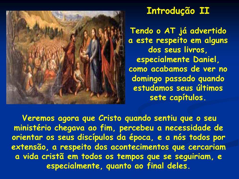 Introdução II Tendo o AT já advertido a este respeito em alguns dos seus livros, especialmente Daniel, como acabamos de ver no domingo passado quando