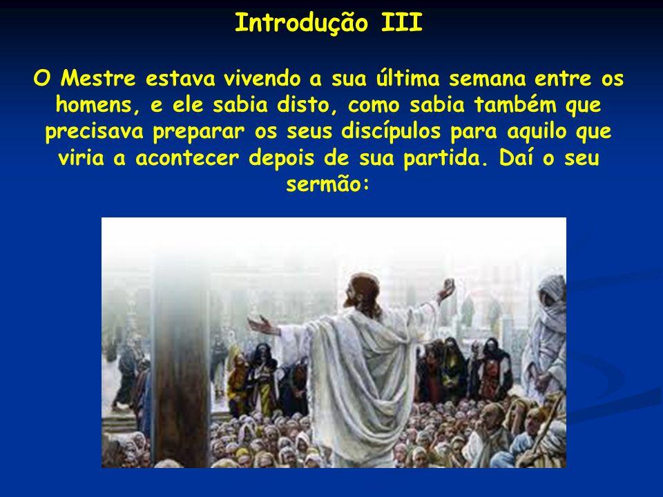 Introdução III O Mestre estava vivendo a sua última semana entre os homens, e ele sabia disto, como sabia também que precisava preparar os seus discíp