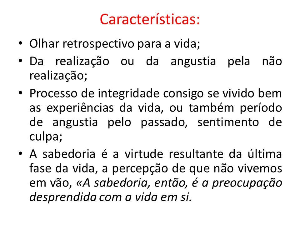 Características: Olhar retrospectivo para a vida; Da realização ou da angustia pela não realização; Processo de integridade consigo se vivido bem as e