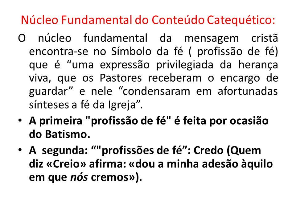Núcleo Fundamental do Conteúdo Catequético: O núcleo fundamental da mensagem cristã encontra-se no Símbolo da fé ( profissão de fé) que é uma expressã