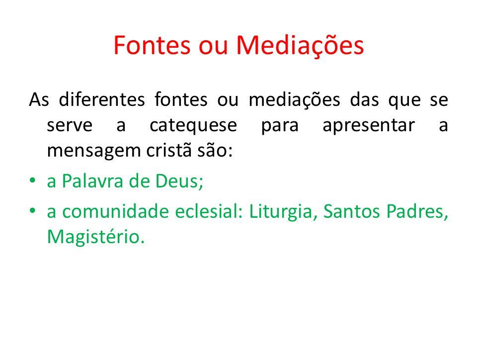 Fontes ou Mediações As diferentes fontes ou mediações das que se serve a catequese para apresentar a mensagem cristã são: a Palavra de Deus; a comunid