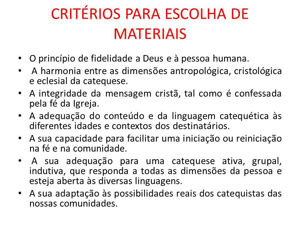 CRITÉRIOS PARA ESCOLHA DE MATERIAIS O princípio de fidelidade a Deus e à pessoa humana. A harmonia entre as dimensões antropológica, cristológica e ec