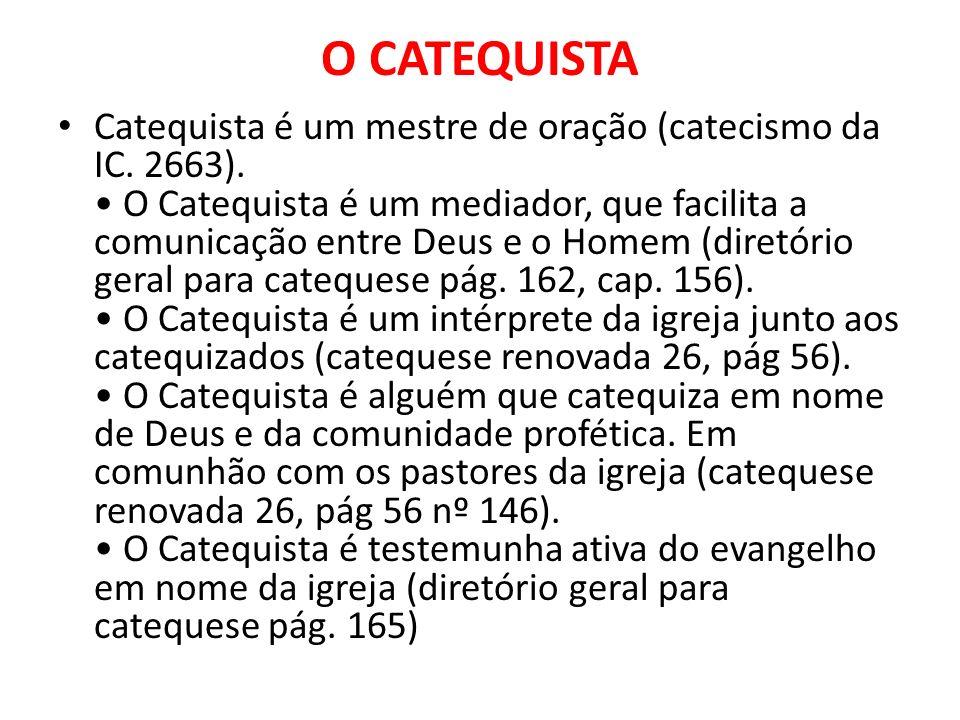 O CATEQUISTA Catequista é um mestre de oração (catecismo da IC. 2663). O Catequista é um mediador, que facilita a comunicação entre Deus e o Homem (di