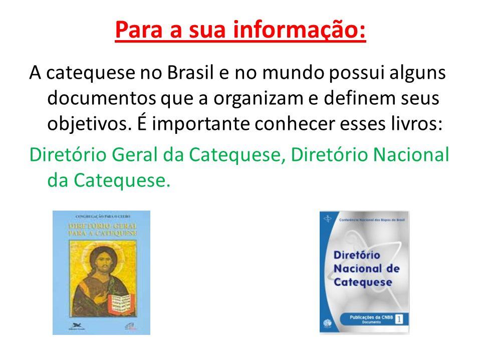 Para a sua informação: A catequese no Brasil e no mundo possui alguns documentos que a organizam e definem seus objetivos. É importante conhecer esses