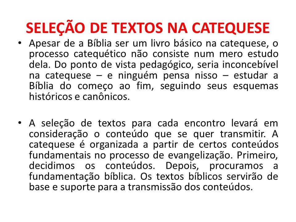 SELEÇÃO DE TEXTOS NA CATEQUESE Apesar de a Bíblia ser um livro básico na catequese, o processo catequético não consiste num mero estudo dela. Do ponto