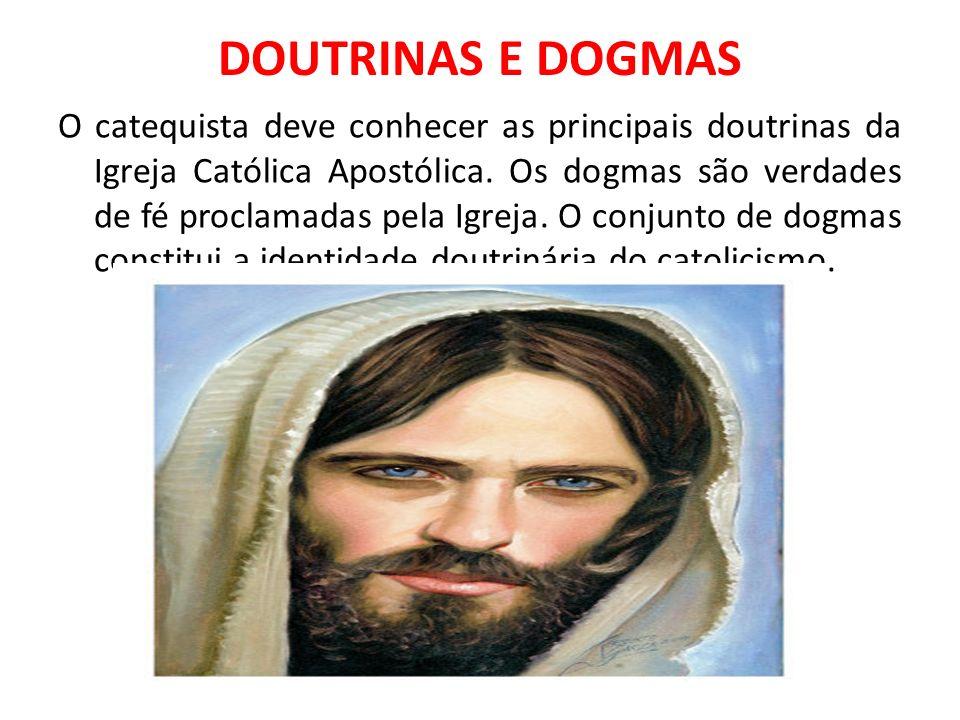 DOUTRINAS E DOGMAS O catequista deve conhecer as principais doutrinas da Igreja Católica Apostólica. Os dogmas são verdades de fé proclamadas pela Igr