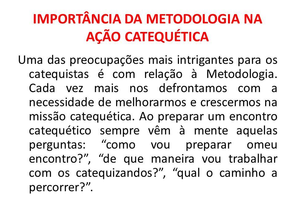 IMPORTÂNCIA DA METODOLOGIA NA AÇÃO CATEQUÉTICA Uma das preocupações mais intrigantes para os catequistas é com relação à Metodologia. Cada vez mais no