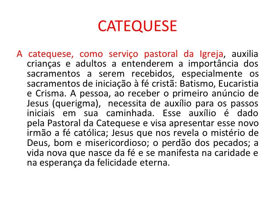 CATEQUESE A catequese, como serviço pastoral da Igreja, auxilia crianças e adultos a entenderem a importância dos sacramentos a serem recebidos, espec