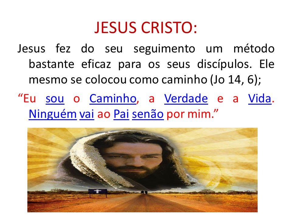JESUS CRISTO: Jesus fez do seu seguimento um método bastante eficaz para os seus discípulos. Ele mesmo se colocou como caminho (Jo 14, 6); Eu sou o Ca
