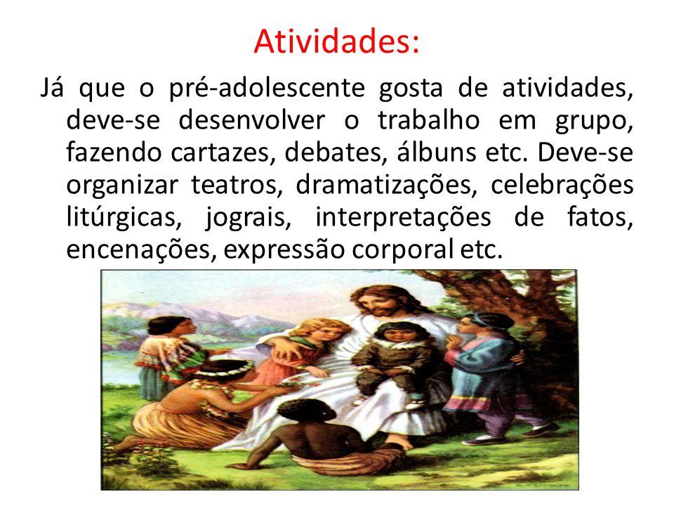 Atividades: Já que o pré-adolescente gosta de atividades, deve-se desenvolver o trabalho em grupo, fazendo cartazes, debates, álbuns etc. Deve-se orga