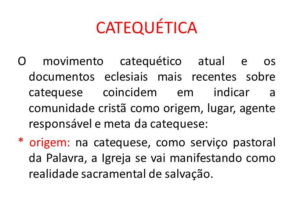 CATEQUÉTICA O movimento catequético atual e os documentos eclesiais mais recentes sobre catequese coincidem em indicar a comunidade cristã como origem