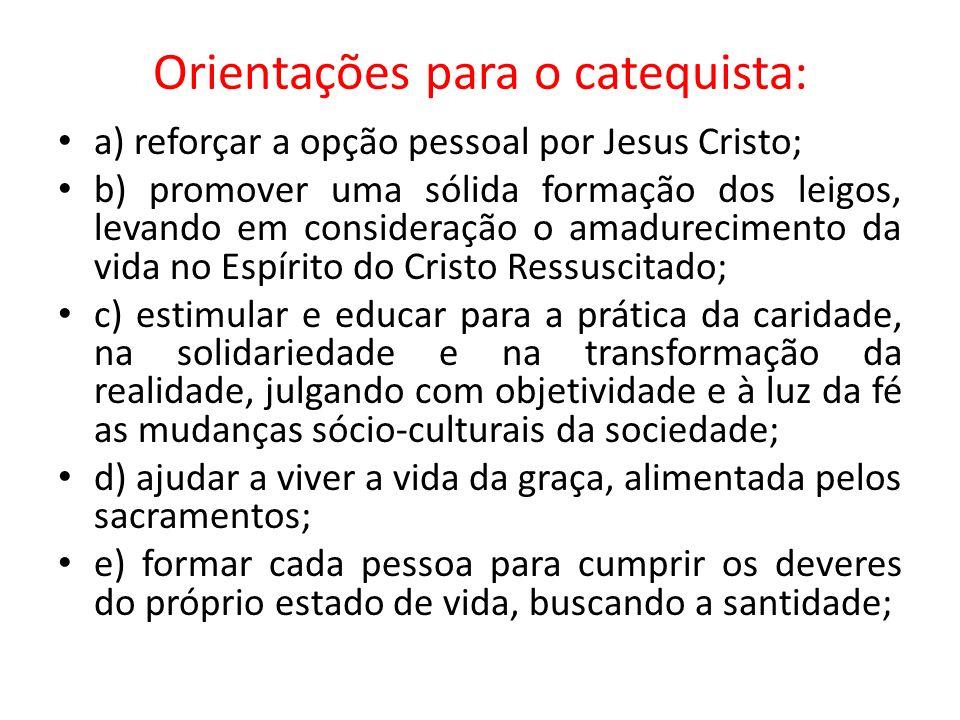 Orientações para o catequista: a) reforçar a opção pessoal por Jesus Cristo; b) promover uma sólida formação dos leigos, levando em consideração o ama