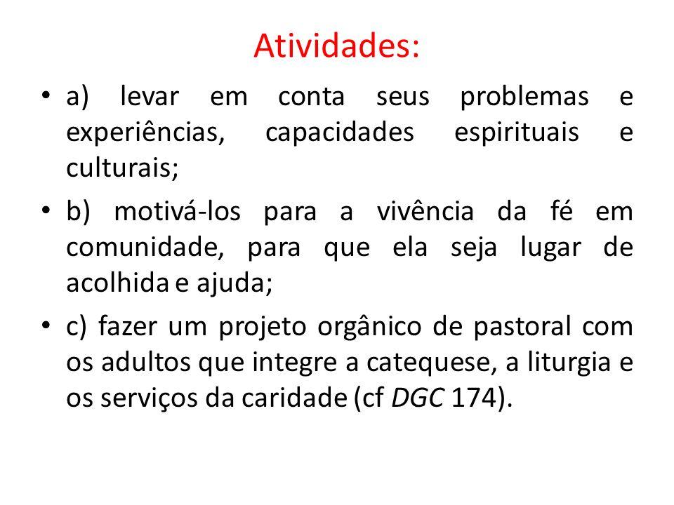 Atividades: a) levar em conta seus problemas e experiências, capacidades espirituais e culturais; b) motivá-los para a vivência da fé em comunidade, p