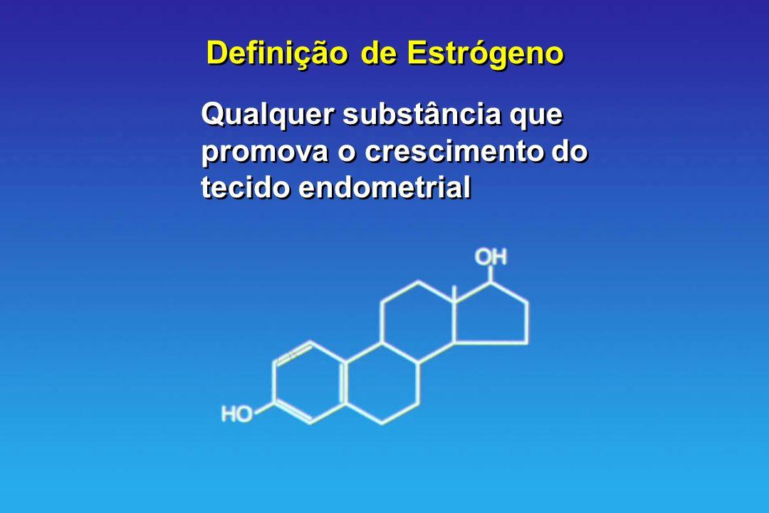 Definição de Estrógeno Qualquer substância que promova o crescimento do tecido endometrial