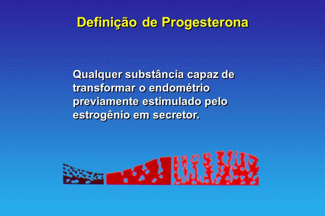 Definição de Progesterona Qualquer substância capaz de transformar o endométrio previamente estimulado pelo estrogênio em secretor.