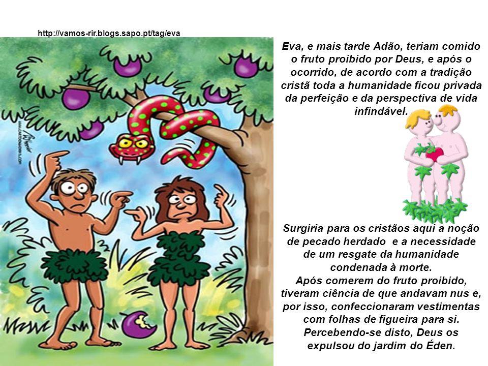 Eva, e mais tarde Adão, teriam comido o fruto proibido por Deus, e após o ocorrido, de acordo com a tradição cristã toda a humanidade ficou privada da perfeição e da perspectiva de vida infindável.