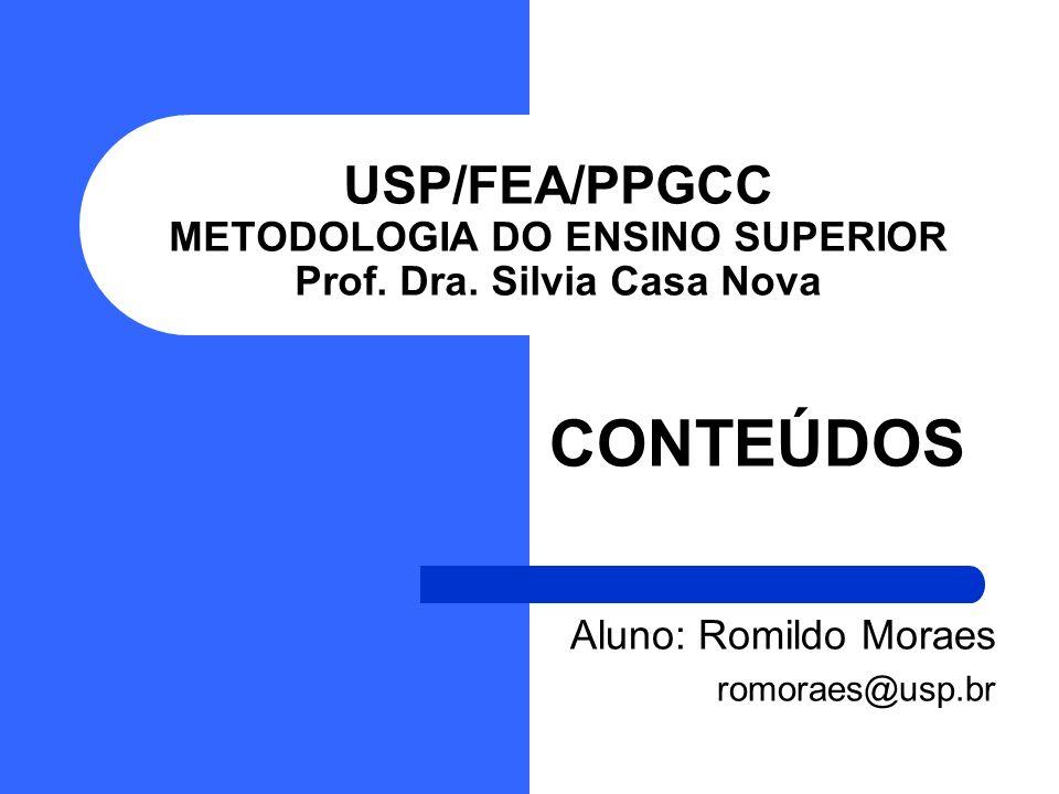 USP/FEA/PPGCC METODOLOGIA DO ENSINO SUPERIOR Prof. Dra. Silvia Casa Nova CONTEÚDOS Aluno: Romildo Moraes romoraes@usp.br