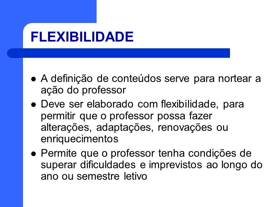 FLEXIBILIDADE A definição de conteúdos serve para nortear a ação do professor Deve ser elaborado com flexibilidade, para permitir que o professor poss