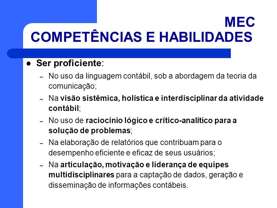 MEC COMPETÊNCIAS E HABILIDADES Ser proficiente: – No uso da linguagem contábil, sob a abordagem da teoria da comunicação; – Na visão sistêmica, holíst