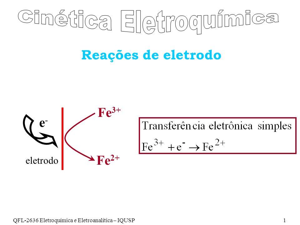 QFL-2636 Eletroquímica e Eletroanalítica – IQUSP1 Reações de eletrodo e-e- eletrodo Fe 3+ Fe 2+