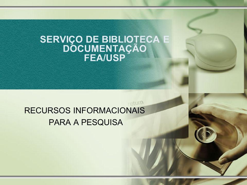 SERVIÇO DE BIBLIOTECA E DOCUMENTAÇÃO FEA/USP RECURSOS INFORMACIONAIS PARA A PESQUISA