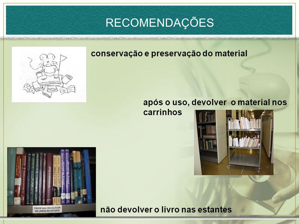 conservação e preservação do material não devolver o livro nas estantes após o uso, devolver o material nos carrinhos RECOMENDAÇÕES