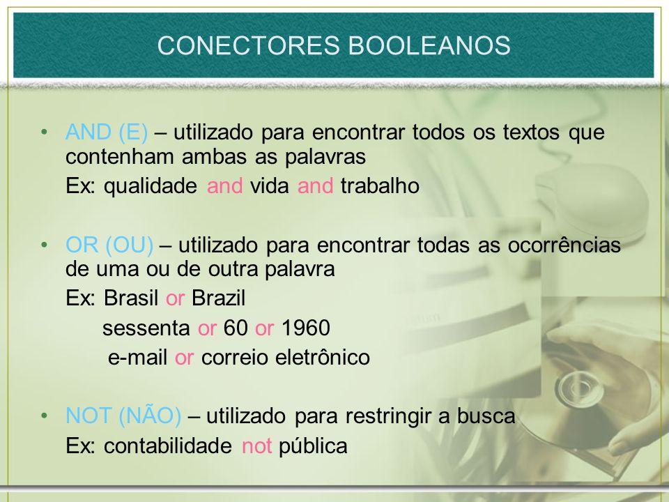 CONECTORES BOOLEANOS AND (E) – utilizado para encontrar todos os textos que contenham ambas as palavras Ex: qualidade and vida and trabalho OR (OU) –